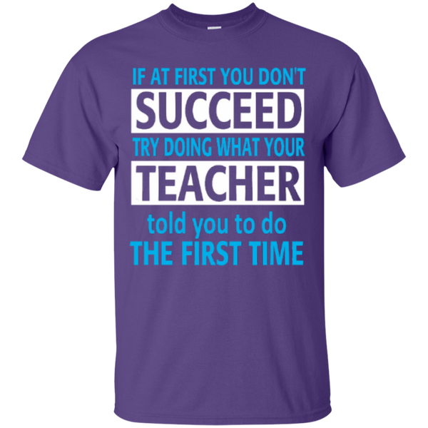 If at First you don't Succeed try doing what your Teacher told you to do the First Time  Cotton T-Shirt - TeachersLoungeShop - 10