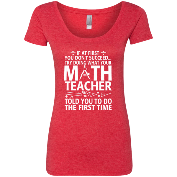Try Doing What Your Math Teacher Told You To Do The First Time Next Level Ladies Triblend Scoop - TeachersLoungeShop - 5