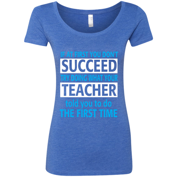 If at First you don't Succeed try doing what your Teacher told you to do the First Time Next Level Ladies Triblend Scoop - TeachersLoungeShop - 1