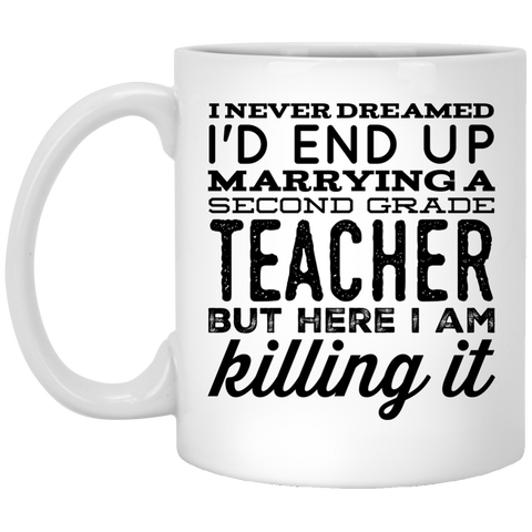 I never dreamed I'd end up marrying a Second grade Teacher but here i am killing it   Mug