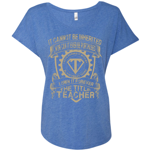 It cannot be inherited nor it ever be purchased I own it forever the title Teacher Ladies  Triblend Dolman Sleeve - TeachersLoungeShop - 8