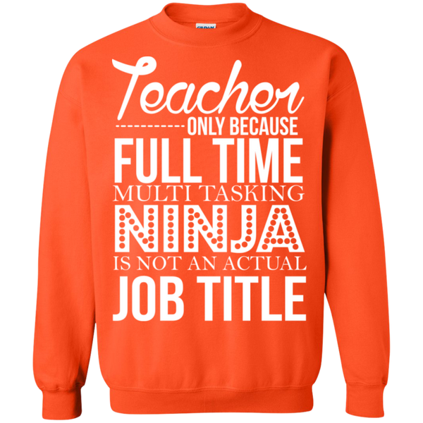 Teacher only Because Full Time Multi Tasking Ninja is not an actual Job Title Crewneck Pullover Sweatshirt  8 oz - TeachersLoungeShop - 6