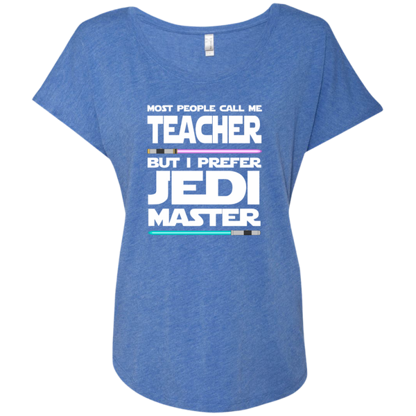 Most People Call Me Teacher But I Prefer Jedi Master Next Level Ladies Triblend Dolman Sleeve - TeachersLoungeShop - 8