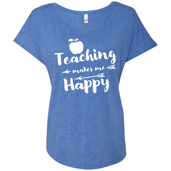 Teaching makes me Happy  Next  Level Ladies Triblend Dolman Sleeve - TeachersLoungeShop - 8