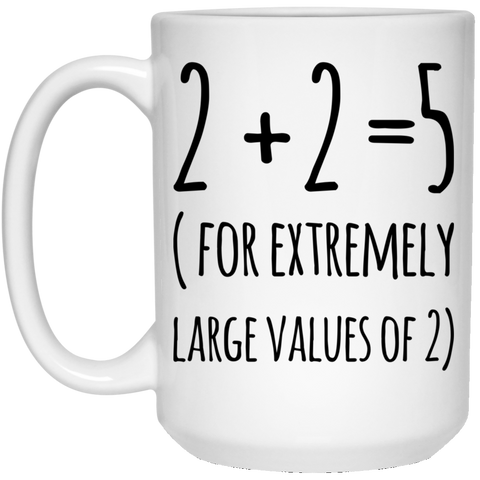 2 + 2  = 5 ( For extremely large values of 2 ) 15 oz. White Mug