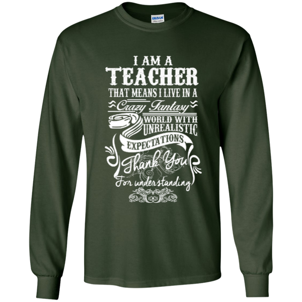 I Am a Teacher That Means I Live in a Crazy Fantasy World with Unrealistic ExpectationsLS Ultra Cotton Tshirt - TeachersLoungeShop - 2