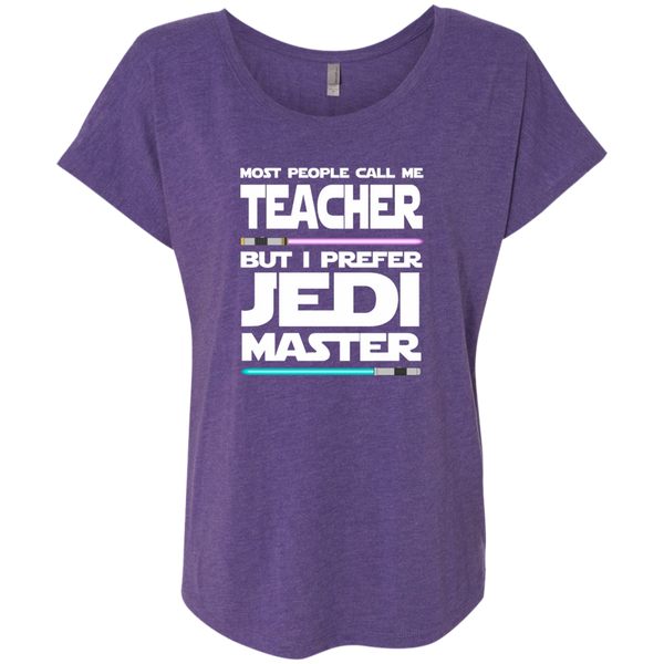 Most People Call Me Teacher But I Prefer Jedi Master Next Level Ladies Triblend Dolman Sleeve - TeachersLoungeShop - 2