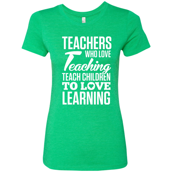 Teachers who love Teaching Teach Children  to love Learning Next Level Ladies Triblend T-Shirt - TeachersLoungeShop - 2