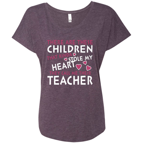 There are these Children that Kinda Stole My Heart They call Me Their Teacher Next Level Ladies Triblend Dolman Sleeve - TeachersLoungeShop - 7
