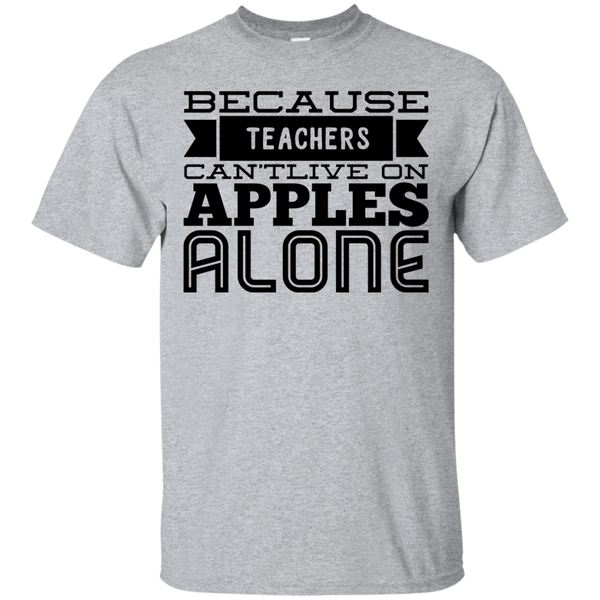 Because Teachers Can't live on apples alone  T-Shirt