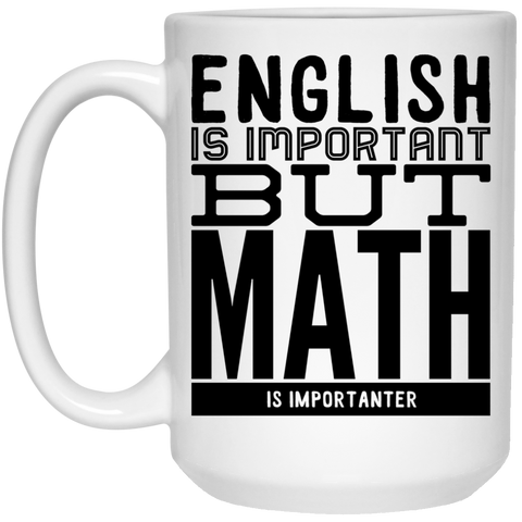English is important but Math is importanter Mug  - 15oz