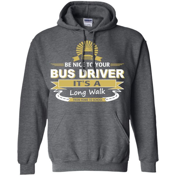 Be Nice to Your Bus Driver It's a Long Walk From Home to School Pullover Hoodie 8 oz - TeachersLoungeShop - 3