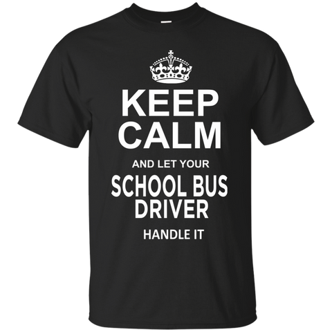 Keep Calm and let your School Bus Driver handle it Cotton T-Shirt - TeachersLoungeShop - 1