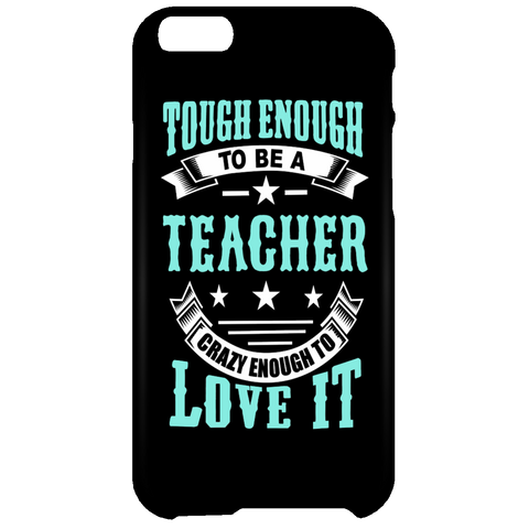 Tough Enough To Be A Teacher Crazy Enough To Love It Mobile iPhone 6 Plus Case - TeachersLoungeShop - 1