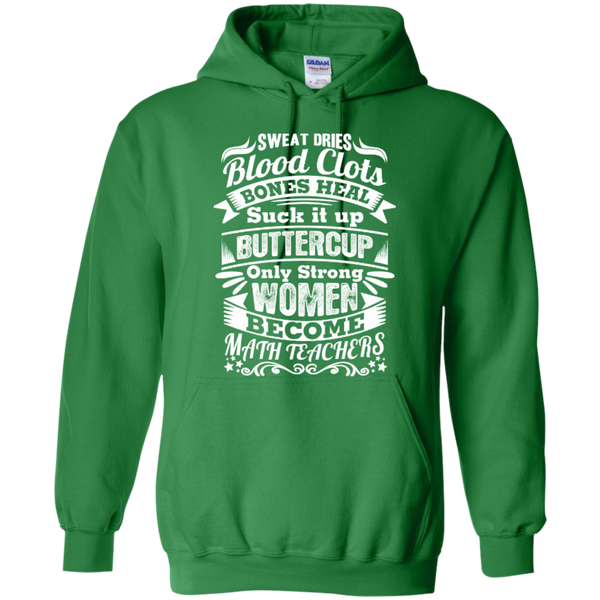 Sweat Dries Blood Clots Bones Heal Only Strong Women become Math Teachers T-shirt Hoodie - TeachersLoungeShop - 9