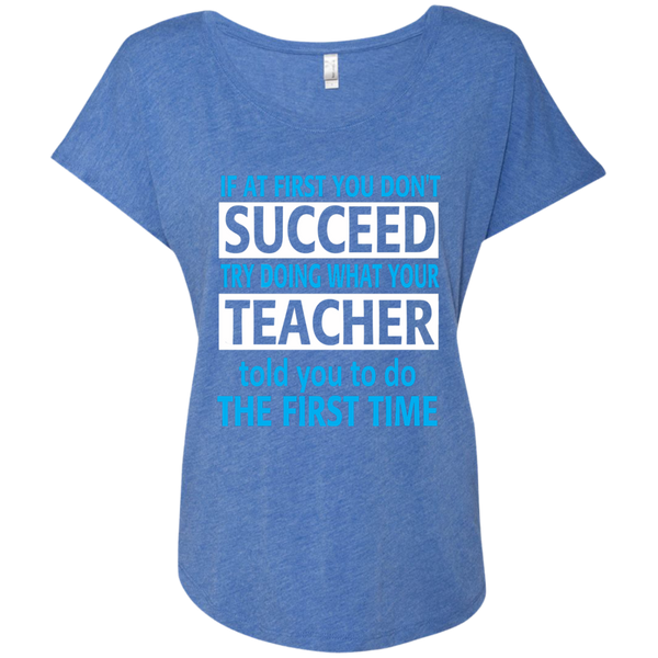 If at First you don't Succeed try doing what your Teacher told you to do the First Time Next Level Ladies Triblend Dolman Sleeve - TeachersLoungeShop - 8