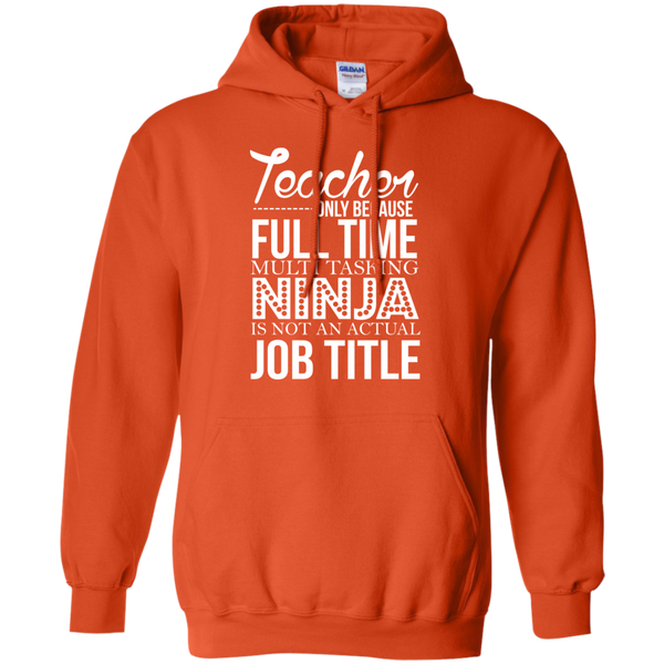 Teacher only Because Full Time Multi Tasking Ninja is not an actual Job Title   Hoodie 8 oz - TeachersLoungeShop - 10