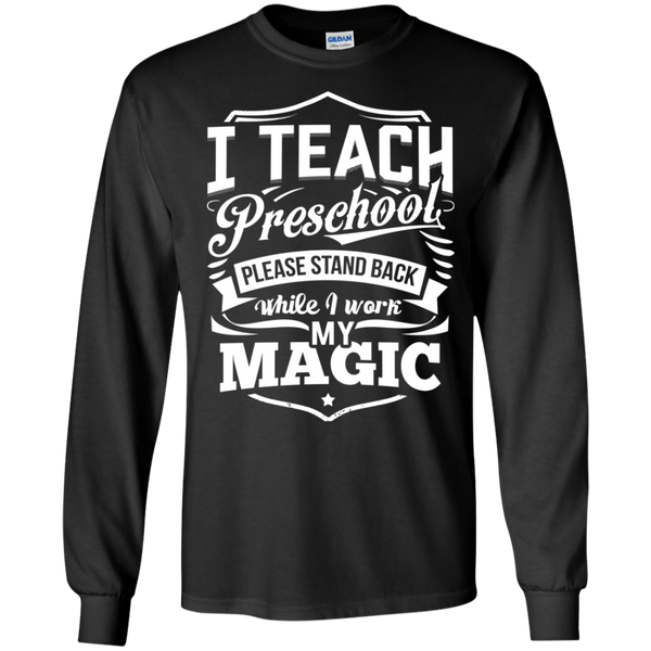 I Teach Preschool please stand while I work my magic ls Tshirt - TeachersLoungeShop - 1