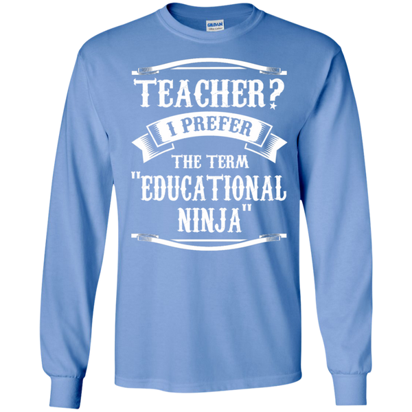 Teacher i Prefer the term Educational Ninja LS Ultra Cotton Tshirt - TeachersLoungeShop - 6