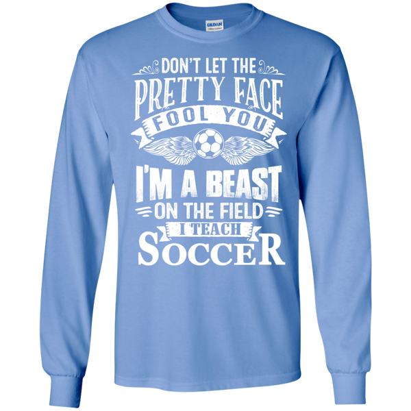 Dont Let the Pretty Face Fool You I'm a Beast on the Field I Teach Soccer LS Ultra Cotton Tshirt - TeachersLoungeShop - 5