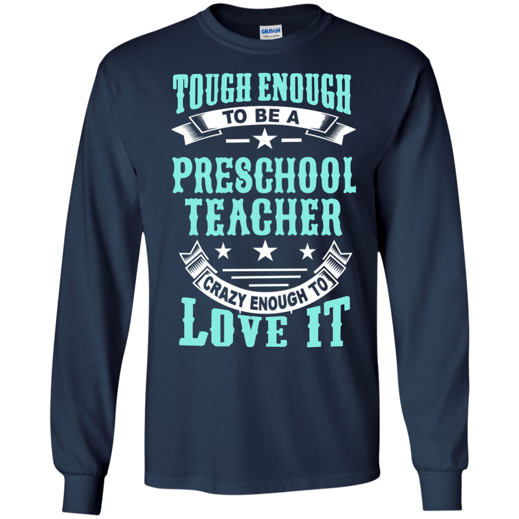 Tough Enough to be a Preschool Teacher Crazy Enough to Love It LS Ultra Cotton Tshirt - TeachersLoungeShop - 1