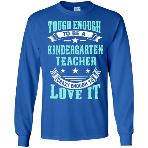 Tough Enough to be a Kindergarten Teacher Crazy Enough to Love It LS Ultra Cotton Tshirt - TeachersLoungeShop - 1