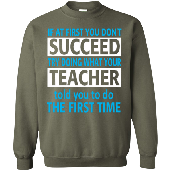 If at First you don't Succeed try doing what your Teacher told you to do the First Time  Pullover Sweatshirt  8 oz - TeachersLoungeShop - 8