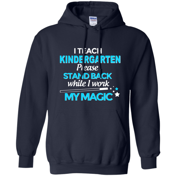I Teach Kindergarten Please Stand Back While I Work My Magic Pullover Hoodie 8 oz - TeachersLoungeShop - 2