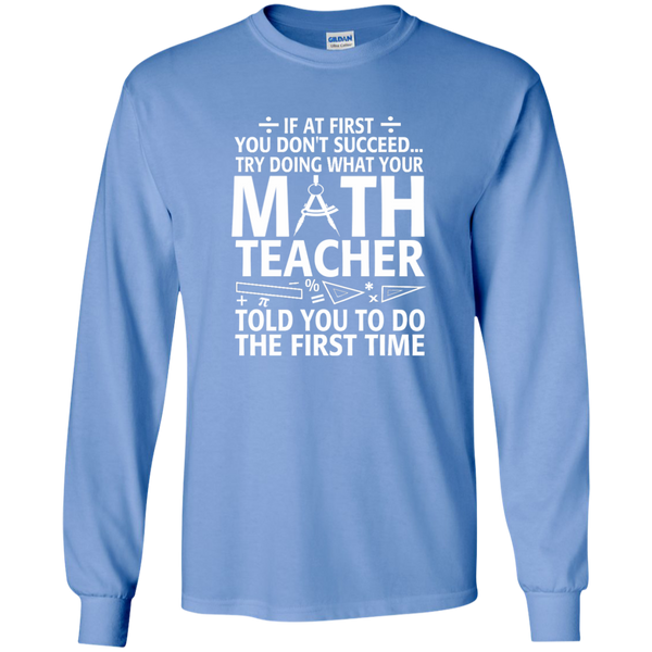 Try Doing What Your Math Teacher Told You To Do The First Time LS Ultra Cotton Tshirt - TeachersLoungeShop - 5