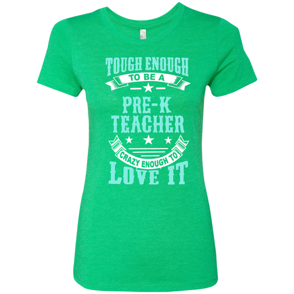 Tough Enough to be a Pre K Teacher Crazy Enough to Love It Next Level Ladies Triblend T-Shirt - TeachersLoungeShop - 2