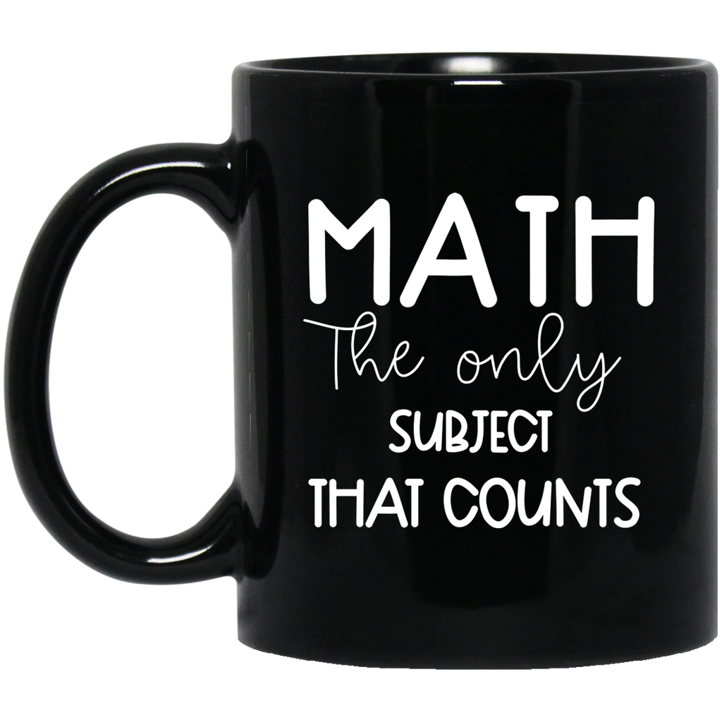 Math the only subject that counts  11 oz. Black Mug