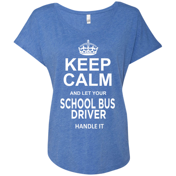 Keep Calm and let your School Bus Driver handle it Next Level Ladies Triblend Dolman Sleeve - TeachersLoungeShop - 8