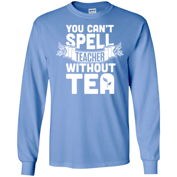 You Can't Spell Teacher without Tea  LS Ultra Cotton Tshirt - TeachersLoungeShop - 5
