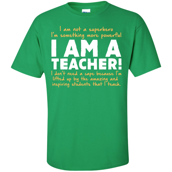 I am not a superhero I'm something more powerful I am a Teacher T-Shirt - TeachersLoungeShop - 4