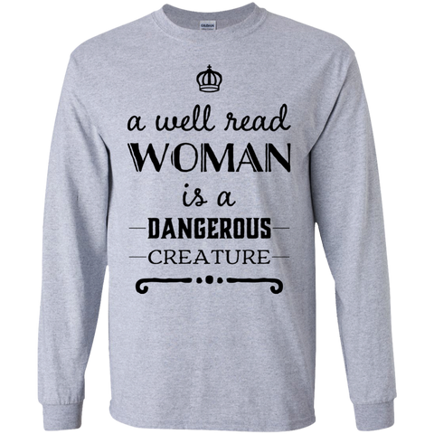 A well read woman is a dangerous Creature LS Tshirt