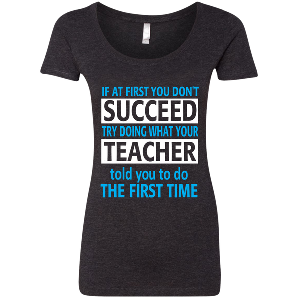 If at First you don't Succeed try doing what your Teacher told you to do the First Time Next Level Ladies Triblend Scoop - TeachersLoungeShop - 2