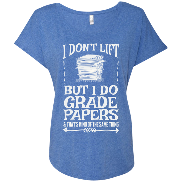 I Dont Lift But I Do Grade Papers    Level Ladies Triblend Dolman Sleeve - TeachersLoungeShop - 8