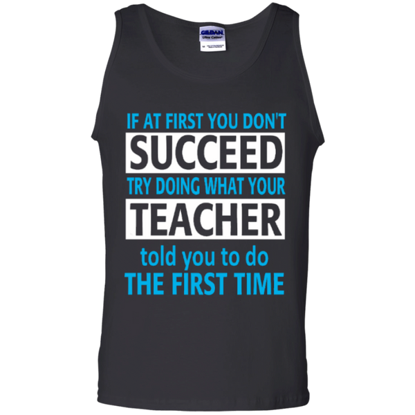 If at First you don't Succeed try doing what your Teacher told you to do the First Time  100% Cotton Tank Top - TeachersLoungeShop - 1
