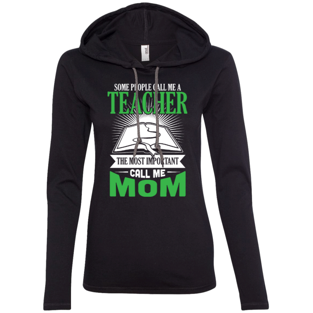 Some people call me a Teacher the most important call me MOM  LS T-Shirt Hoodie - TeachersLoungeShop