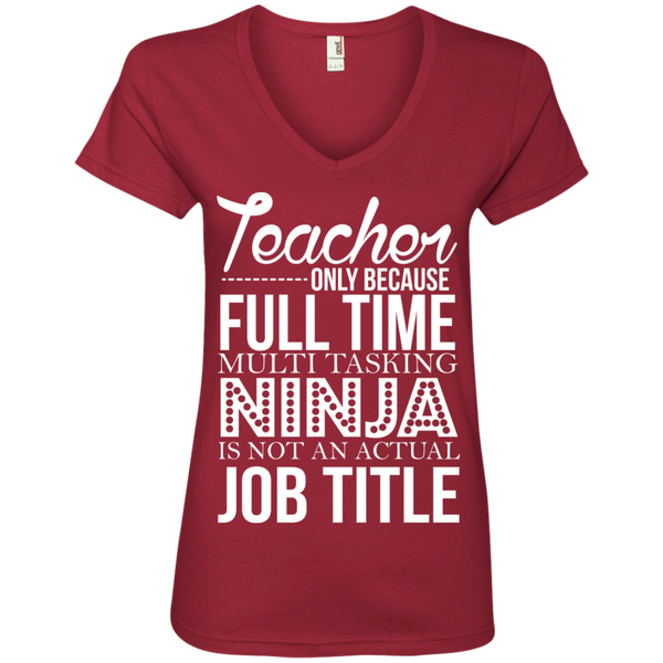 Teacher only Because Full Time Multi Tasking Ninja is not an actual Job Title V-Neck Tee - TeachersLoungeShop - 3