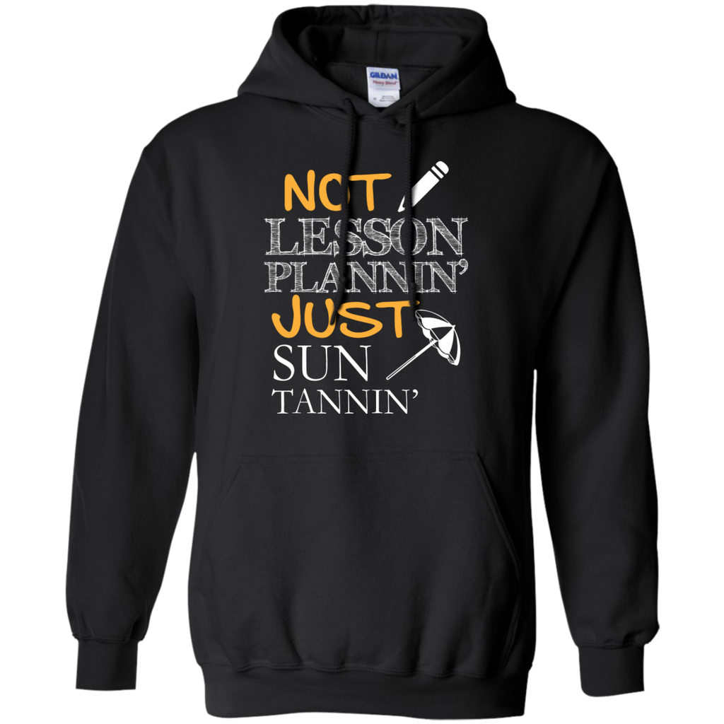 Not Lesson Plannin' Just Sun Tannin'   Hoodie 8 oz - TeachersLoungeShop - 1