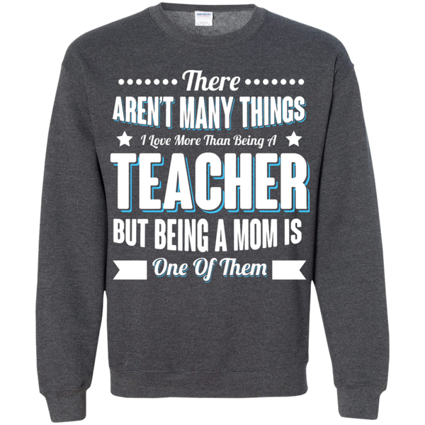 There aren't many things I Love more than being a Teacher but being a MOM is one of them Crewneck Pullover Sweatshirt  8 oz - TeachersLoungeShop - 10