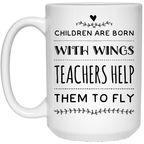 Children are born with wings Teachers help them to fly 15 oz. White Mug