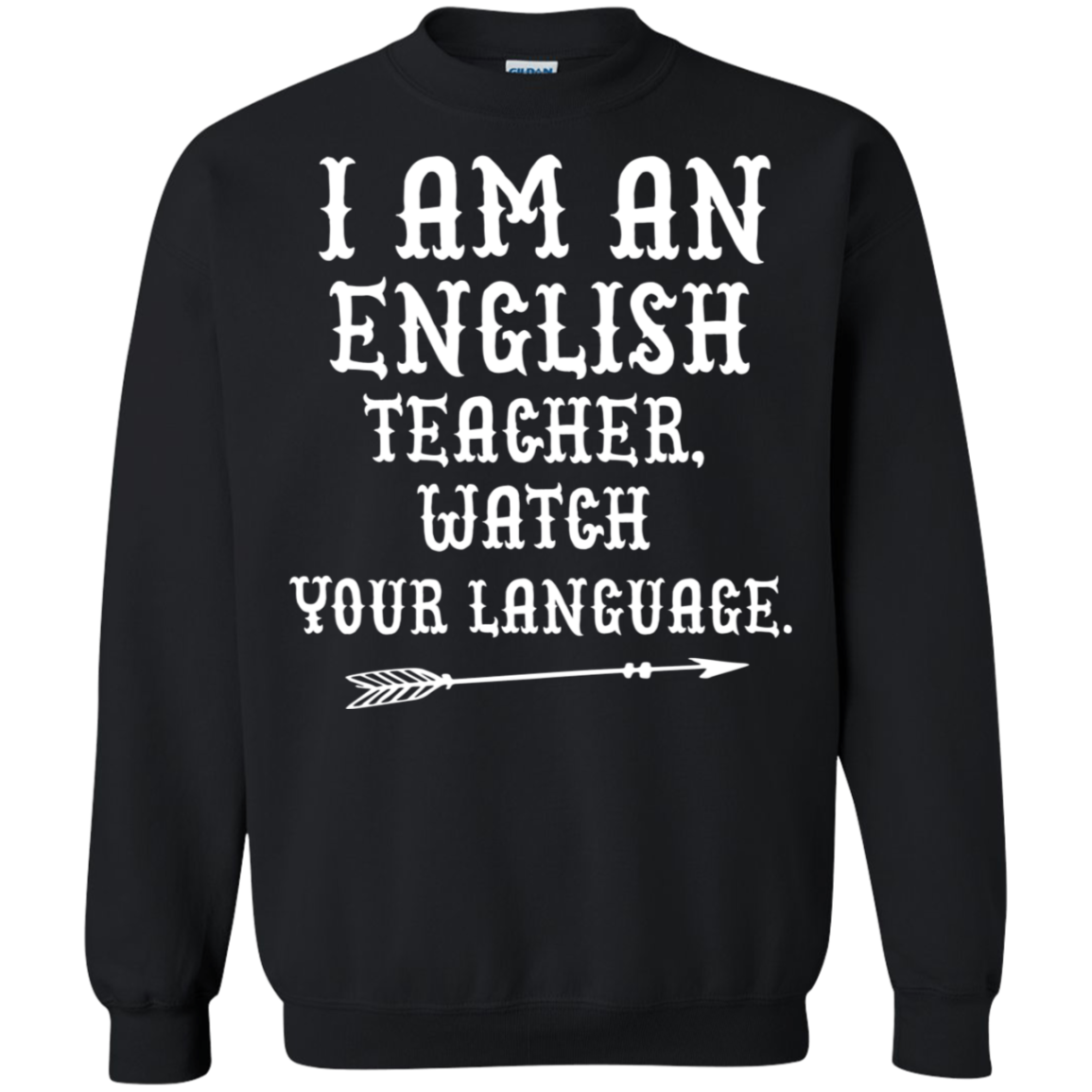 I am english teacher , watch your language Sweatshirt  8 oz.