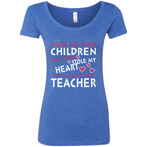 There are these Children that Kinda Stole My Heart They call Me Their Teacher Next Level Ladies Triblend Scoop - TeachersLoungeShop - 1
