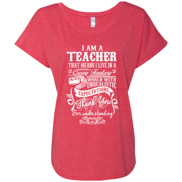 I Am a Teacher That Means I Live in a Crazy Fantasy World with Unrealistic Expectations Next Level Ladies Triblend Dolman Sleeve - TeachersLoungeShop - 8
