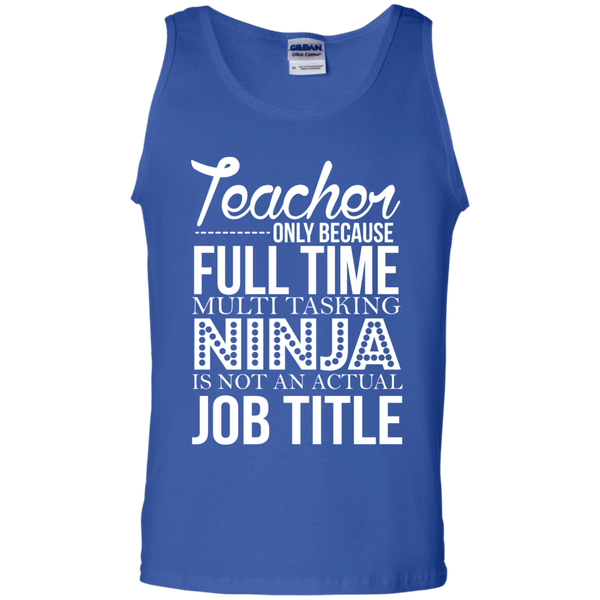Teacher only Because Full Time Multi Tasking Ninja is not an actual Job Title  Cotton Tank Top - TeachersLoungeShop - 4