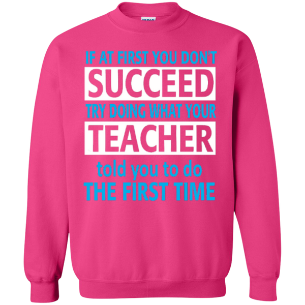 If at First you don't Succeed try doing what your Teacher told you to do the First Time  Pullover Sweatshirt  8 oz - TeachersLoungeShop - 11