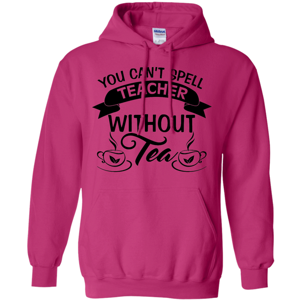 You Can't Spell Teacher without Tea   Hoodie 8 oz - TeachersLoungeShop - 4