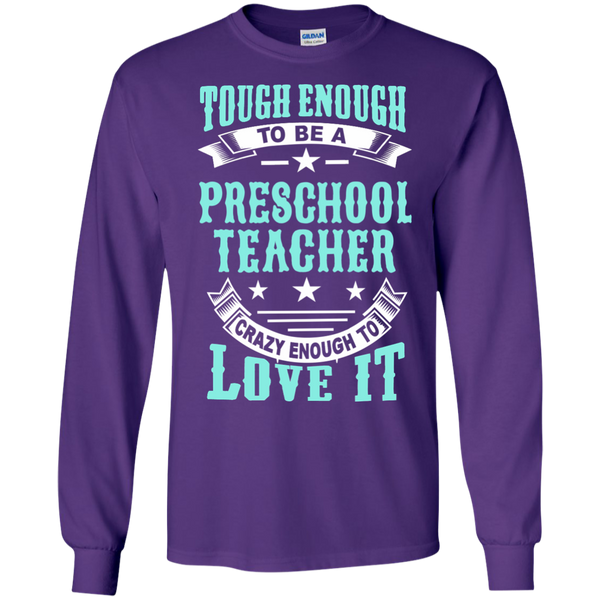 Tough Enough to be a Preschool Teacher Crazy Enough to Love It LS Ultra Cotton Tshirt - TeachersLoungeShop - 11